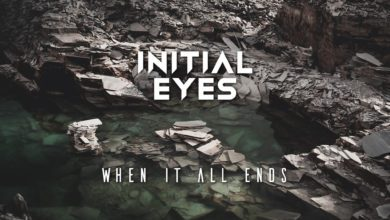 Photo of Initial Eyes Releases Brand New Tune 'When It All Ends'