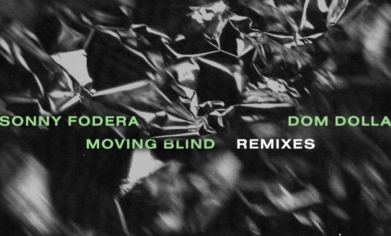 Moving Blind (Remixes) Sonny Fodera and Dom Dolla